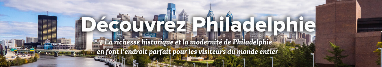 Discover Philadelphia – French Visitor Essentials